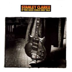 stanley_clarke-1988-if_this_bass_could_only_talk